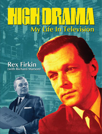 "Cover of ""High Drama – My Life In Television"" by Rex Firkin (with Richard Marson)"